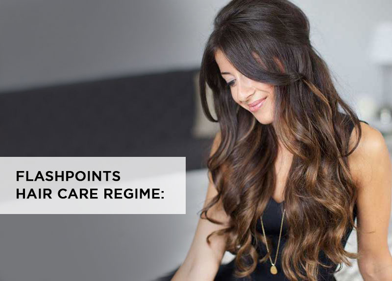 THE ULTIMATE GUIDE TO 'FLASHPOINTS' HAIR CARE REGIME