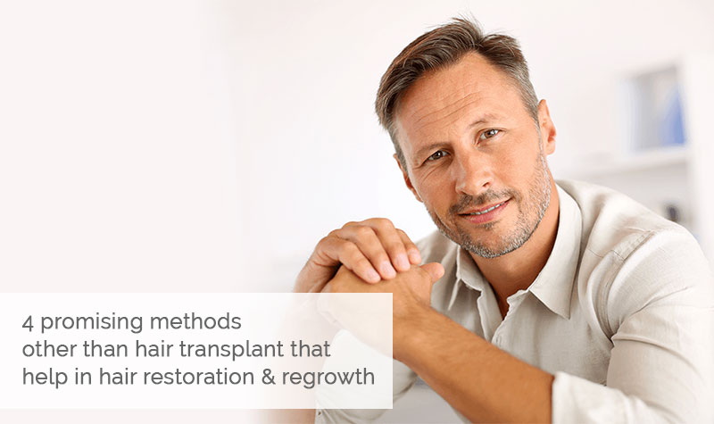 4 promising methods other than hair transplant that help in hair restoration & regrowth