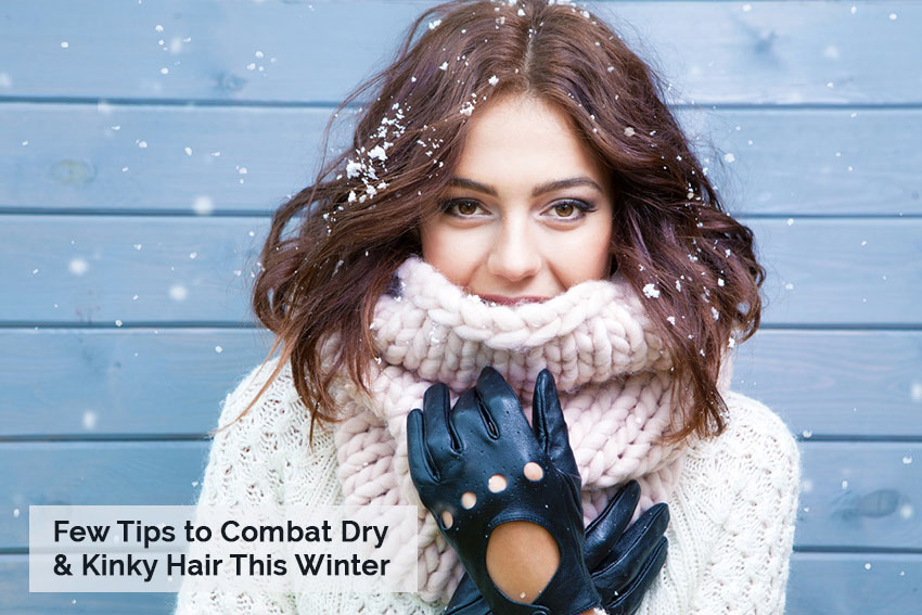 Few Tips to Combat Dry & Kinky Hair This Winter