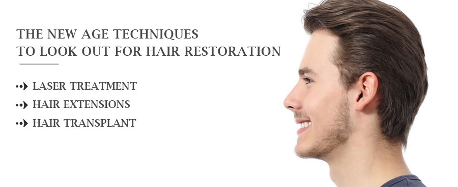 THE NEW AGE TECHNIQUES TO LOOK OUT FOR HAIR RESTORATION